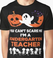 You Can't Scare Me I'm A Kindergarten Teacher T-Shirt Graphic T-Shirt