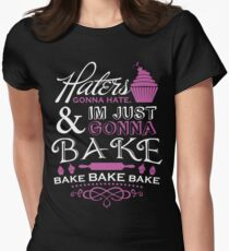 Haters Gonna Hate. I'm Just Gonna Bake! Women's Fitted T-Shirt