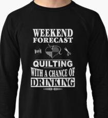 Weekend Forecast Quilting With A Chance Of Drinking T-Shirt Lightweight Sweatshirt
