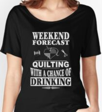 Weekend Forecast Quilting With A Chance Of Drinking T-Shirt Women's Relaxed Fit T-Shirt