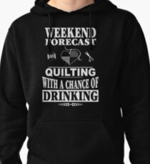 Weekend Forecast Quilting With A Chance Of Drinking T-Shirt Pullover Hoodie