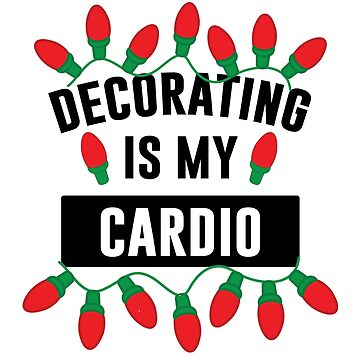 Decorating Is My Cardio by kjanedesigns