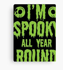 Halloween Shirt I'm Spooky All Year Round Gift Tee Canvas Print