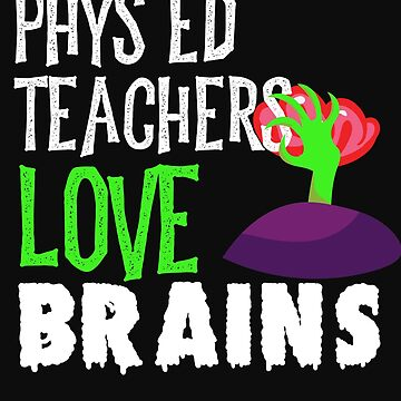 Phys Ed Teachers Love Brains Funny Halloween Teacher Tshirt Funny Holiday Scary Teacher Tee School H by normaltshirts