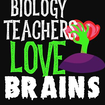 Biology Teachers Love Brains Funny Halloween Teacher Tshirt Funny Holiday Scary Teacher Tee School H by normaltshirts