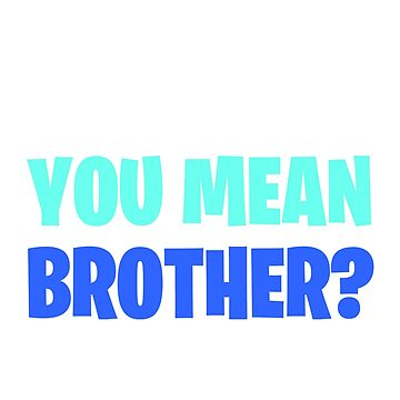 What do you mean brother? by M1ssBehave