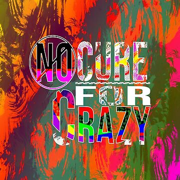 No Cure for Crazy by Merbie
