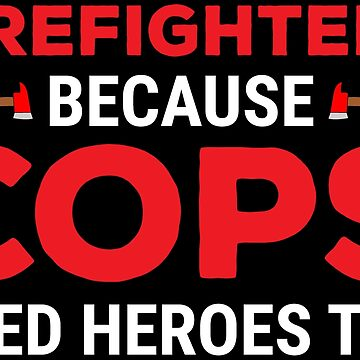 Firefighters Cops Heroes Funny Fireman T-shirt by zcecmza