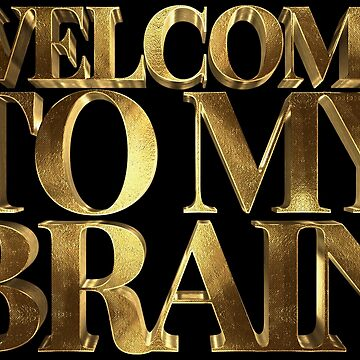 Welcome to My Brain Golden Smart by Under-TheTable