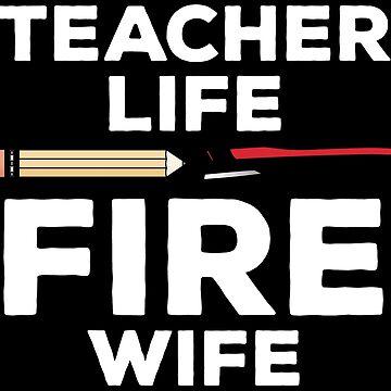 Cute Teacher Life Fire Wife Firefighter T-shirt by zcecmza