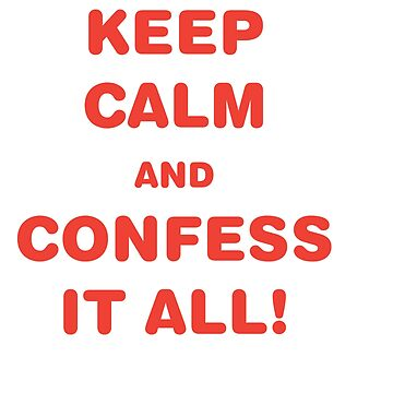 Awesome & Great Confess Tshirt Confess it all by Customdesign200