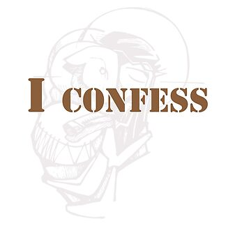 Awesome & Great Confess Tshirt I confess by Customdesign200