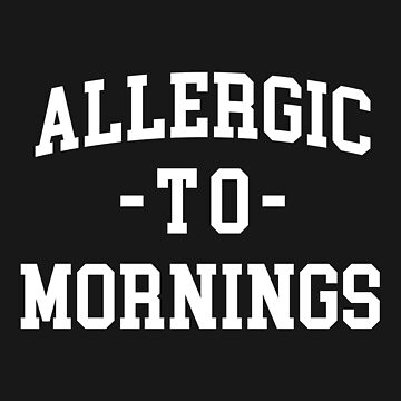 Allergic To Mornings Funny Quote by quarantine81