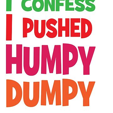 Awesome & Great Confess Tshirt I confess I pushed humpy dumpy by Customdesign200