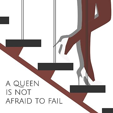 A Queen Is Not Afraid To Fail by GPam