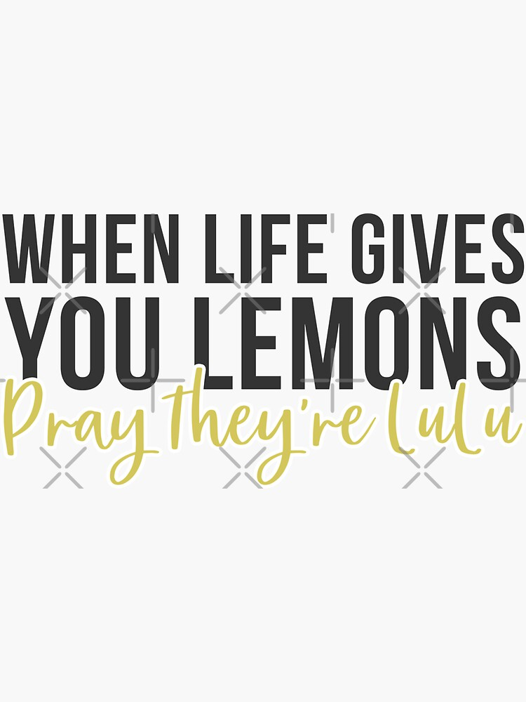 When Life Gives You Lemons, Pray They're LuLu by mynameisliana
