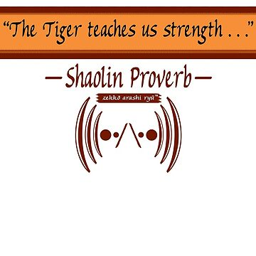 "Zekko Arashi Ryu ~ Shaolin ~ ""The Tiger teaches us..."" by zekkoarashiryu"