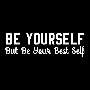 Yourself QuotesT-shirt: Be Yourself But Be Your Best Self by drakouv