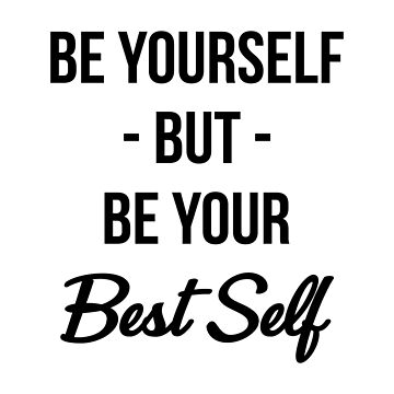 Be Yourself T-shirt: Be Yourself But Be Your Best Self by drakouv