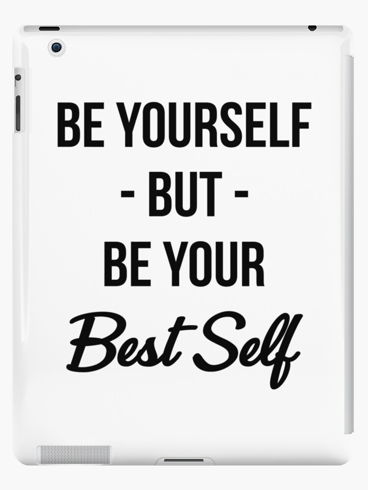 \'Be Yourself T-shirt: Be Yourself But Be Your Best Self\' iPad Case/Skin by  drakouv