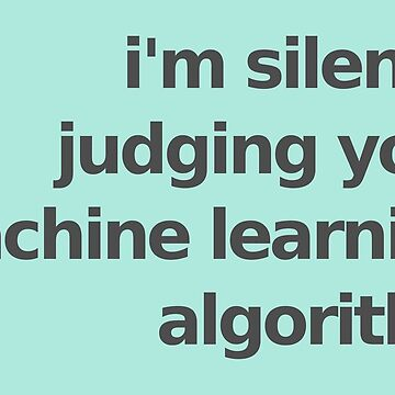 I'm Silently Judging Your Machine Learning Algorithm - Mint by munchgifts
