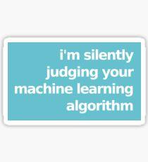 I'm Silently Judging Your Machine Learning Algorithm - Blue Sticker