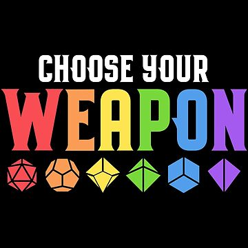 Choose Your Weapon Polyhedral Dice Set Collector Dungeons Crawler and Dragons Slayer Tabletop RPG Addict by pixeptional