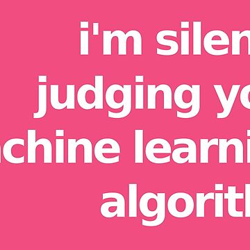 I'm Silently Judging Your Machine Learning Algorithm - Pink by munchgifts