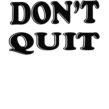 Don't Quit Inspirational Motivational Quotes Words by galleryOne