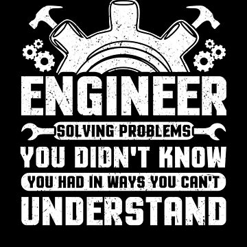 Engineering Career Engineer Solving Problems In Ways You Wouldn't Understand by KanigMarketplac