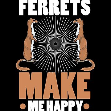 Ferret Lover Ferrets Make Me Happy by KanigMarketplac