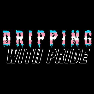 Trans DRIPPING WITH PRIDE by partainkm