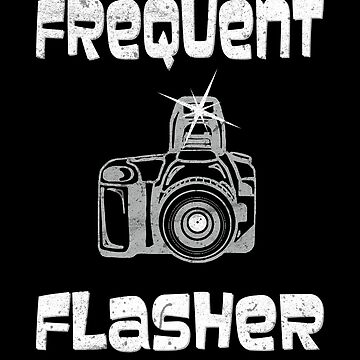 Frequent Flasher Camera Photo Funny Photographer by zot717