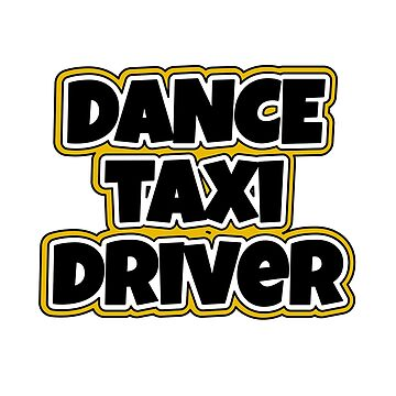 Dance Taxi Driver Mom Dad by Dancethoughts