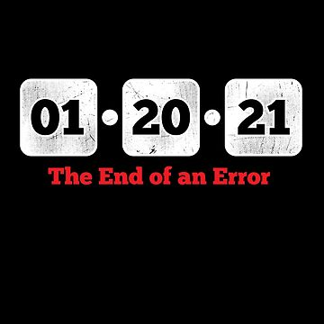 The End of an Error 01 20 2021 by TheTeeSupplyCo