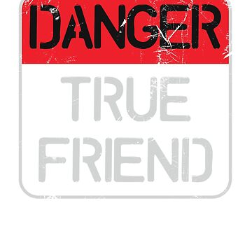 Danger - True Friend Sign by ixmanga