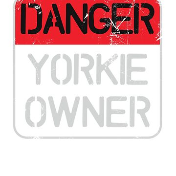 Danger - Yorkie Owner Sign by ixmanga