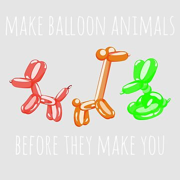 Make Balloon Animals Before They Make You by WordvineMedia