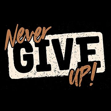 Never Give Up! by hottrend01