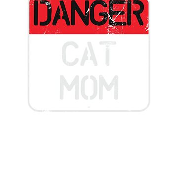Danger Cat Mom Sign by ixmanga