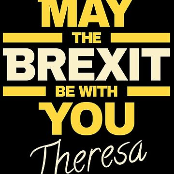 May the Brexit be with you Theresa by peter2art