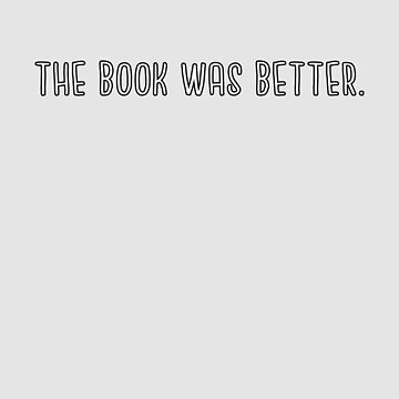 The Book Was Better by WordvineMedia