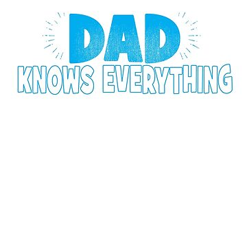 Dad Knows Everything When Moms Not Around T-Shirt by mia1949