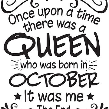 Once Upon A Time There Was A Queen Who Was Born In October by TheTaurus