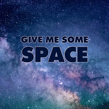 Give Me Some Space - Slogan Print by Sandyram