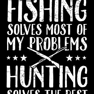 Fishing solves most of my problems hunting solves the rest - Fisherman by alexmichel