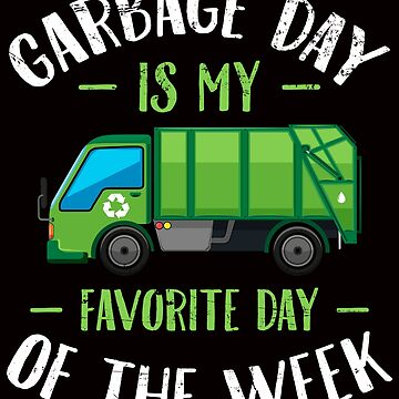 Garbage day is my favorite day of the week - Garbage truck by alexmichel