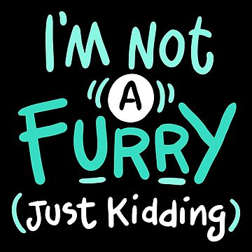 I'm Not A Furry by ThreadshirtLove