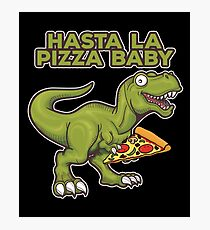 Pizza Dinosaur Funny Design - Hasta La Pizza Baby Photographic Print