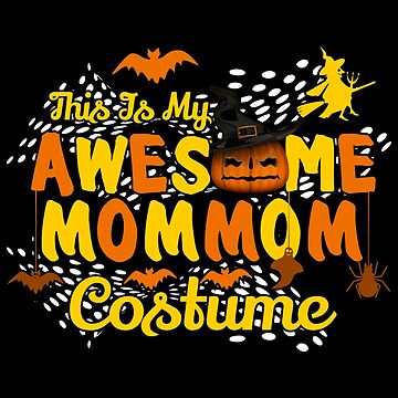 This is My Awesome MomMom Costume Funny Gift  by BBPDesigns